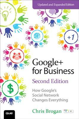 Ebook Google+ for Business: How Google's Social Network Changes Everything by Chris Brogan TXT!