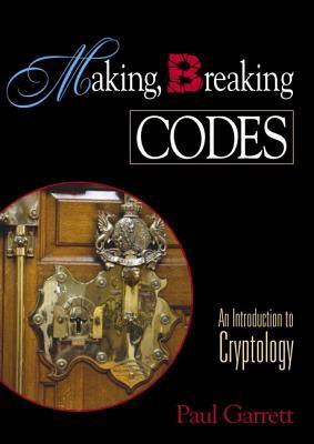 Making, Breaking Codes by Paul Garrett