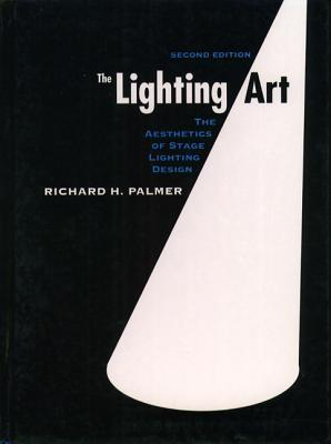 The Lighting Art: The Aesthetics of Stage Lighting Design
