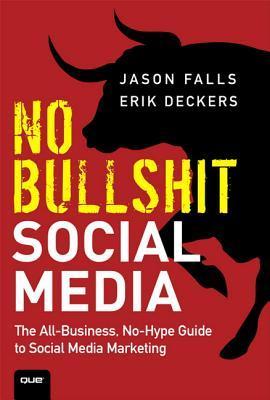No Bullshit Social Media: The All-Business, No-Hype Guide to Social Media Marketing