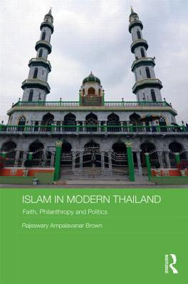 Islam in Modern Thailand: Faith, Philanthropy and Politics