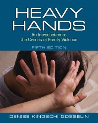 Heavy Hands: An Introduction to the Crimes of Intimate and Family Violence