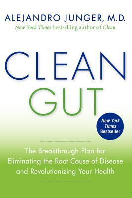 Clean Gut: The Breakthrough Plan for Eliminating the Root Cause of Disease and Revolutionizing Your Health