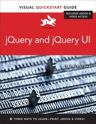 Jquery and jquery ui: visual quickstart guide by jay blanchard.