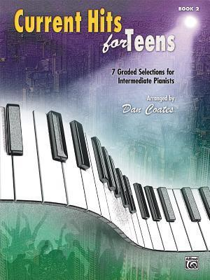 Current Hits for Teens, Bk 2: 7 Graded Selections for Intermediate Pianists