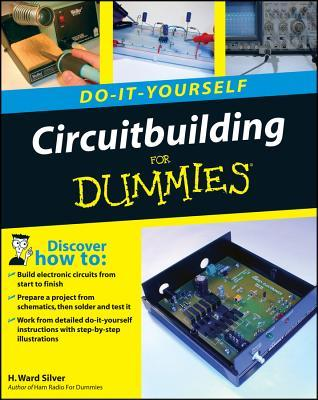 Do-It-Yourself Circuitbuilding For Dummies by H. Ward Silver