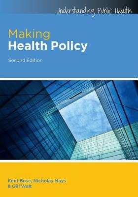 Making Health Policy. Kent Buse, Nick Mays and Gill Walt