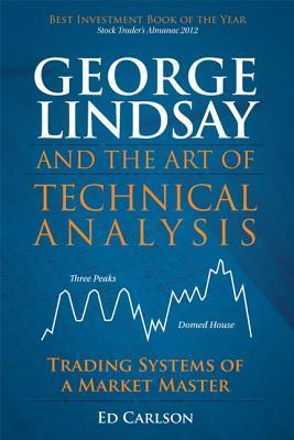 George Lindsay and the Art of Technical Analysis: Trading Systems of a Market Master