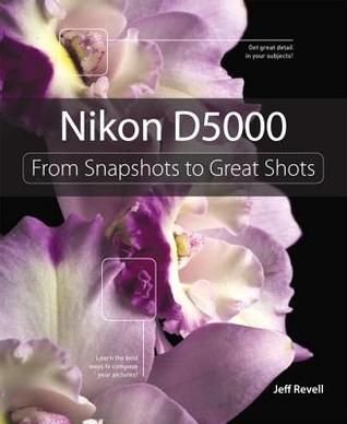 Nikon D5000: From Snapshots to Great Shots [With Free Web Access]
