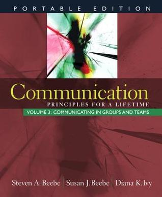 Communication: Principles for a Lifetime, Portable Edition -- Volume 3: Communicating in Groups and Teams (MyCommunicationLab Series)