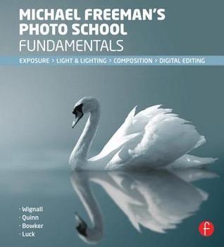 Michael Freeman's Photo School Fundamentals: Exposure, Light & Lighting, Composition