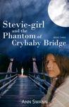 Stevie-girl and the Phantom of Crybaby Bridge (Phantom #3)