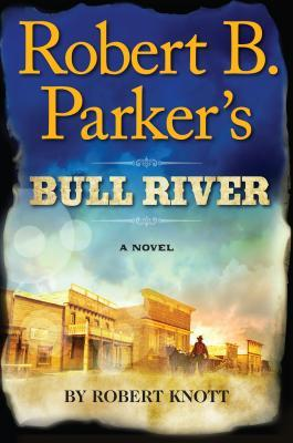 Robert B. Parkers Bull River(Virgil Cole & Everett Hitch 6)