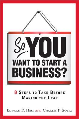 So, You Want to Start a Business? by Edward D. Hess
