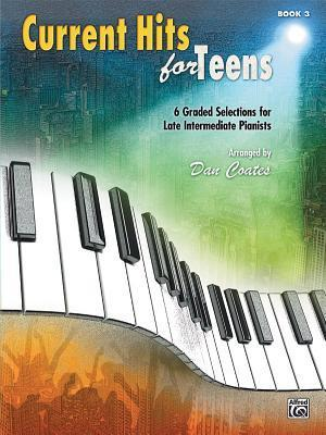 Current Hits for Teens, Bk 3: 6 Graded Selections for Late Intermediate Pianists