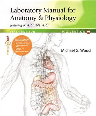 Laboratory Manual For Anatomy Physiology Featuring Martini Art