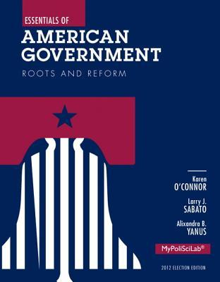 Essentials of American Government: Roots and Reform [with MyPoliSciLab & eText Access Code]