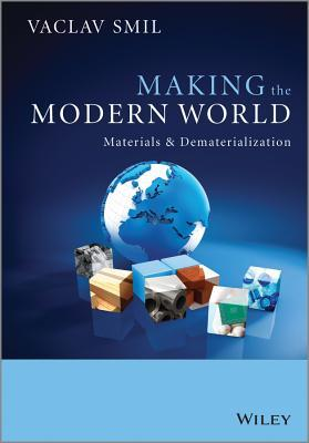 Making The Modern World Materials And Dematerialization By Vaclav Smil