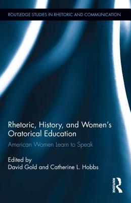 Rhetoric, History, and Women's Oratorical Education: American Women Learn to Speak
