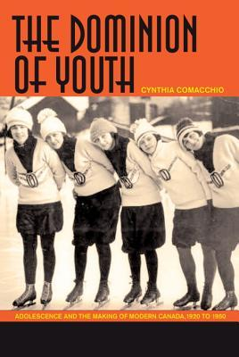 The Dominion of Youth by Cynthia Comacchio