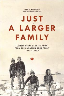 Just a Larger Family: Letters of Marie Williamson from the Canadian Home Front, 1940-1944