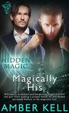 Magically His (Hidden Magic #3)