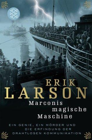 Marconis Magische Maschine. Ein Genie, ein Mörder und die Erfindung der drahtlosen Kommunikation
