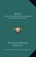 Ants: Their Structure, Development, and Behavior