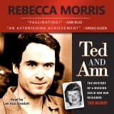 Ebook Ted and Ann: The Mystery of a Missing Child and Her Neighbor Ted Bundy by Rebecca Morris DOC!