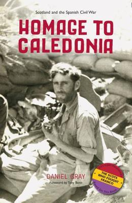 Homage to caledonia: scotland and the spanish civil war by Daniel Gray