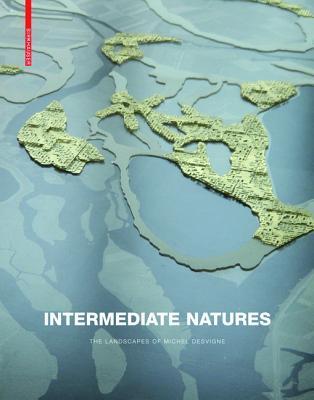 Intermediate Natures: The Landscapes of Michel Desvigne