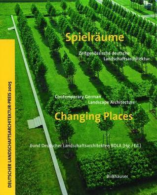 Spielraume / Changing Places: Zeitgenossische Deutsche Landschaftsarchitektur / Contemporary German Landscape Architecture