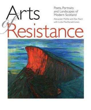 Arts of Resistance: Poets, Portraits and Landscapes of Modern Scotland