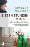 Sieben Stunden im April: Meine Geschichte vom Überleben