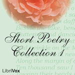 Short Poetry Collection 001 (Librivox Short Poetry, #1)