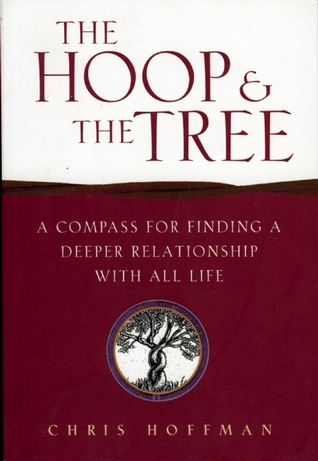 Hoop and the Tree: A Compass for Finding a Deeper Relationship with All Life