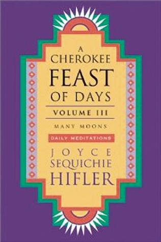 Cherokee Feast of Days, Volume III: Many Moons: Daily Meditations