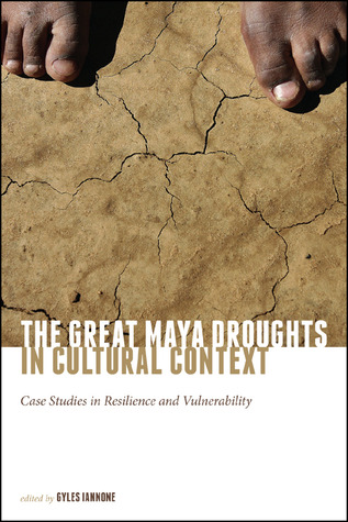 The Great Maya Droughts in Cultural Context: Case Studies in Resilience and Vulnerability