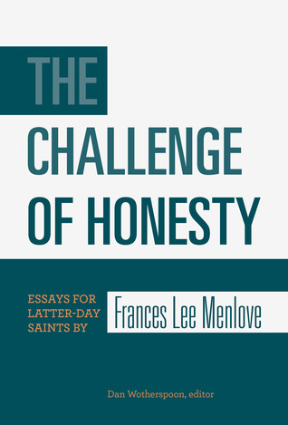 the challenge of honesty essays for latter day saints by s  16115095