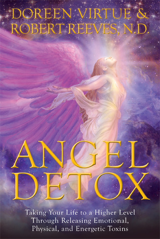 Ebook Angel Detox: Taking Your Life to a Higher Level Through Releasing Emotional, Physical, and Energetic Toxins by Doreen Virtue TXT!