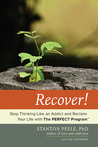 Recover!: Stop Thinking Like an Addict and Reclaim Your Life with The PERFECT Program