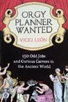 Orgy Planner Wanted: 150 Odd Jobs and Curious Careers in the Ancient World
