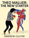 Theo Mallier: The New Starter (Theo Mallier, #4)
