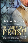 Agamemnon Frost and the House of Death (Agamemnon Frost, #1)