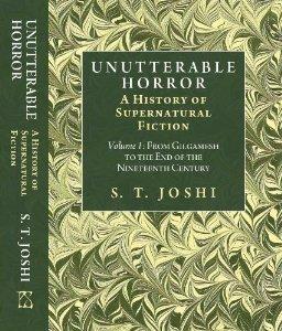 Unutterable Horror: A History of Supernatural Fiction Volume I