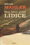 Muž, který přežil Lidice by Zdeněk Mahler