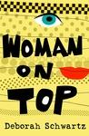 Woman on Top by Deborah  Schwartz