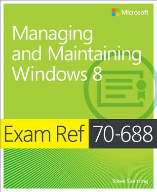 Exam Ref 70-688: Managing and Maintaining Windows 8