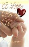 A Little Bit of Us by A.E. Murphy