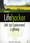 Lifehacker. Jak żyć i pracować z głową. Wydanie III